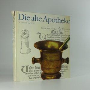 náhled knihy - Die alte Apotheke : eine tausendjährige Kulturgeschichte