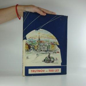 náhled knihy - 700 let Trutnova - 1260-1960 - Jubilejní průvodce dějinami a přírodou města pod Krkonošemi