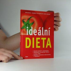 náhled knihy - Ideální dieta : snadné hubnutí s dietologem : zapomeňte na počítání kalorií a jo-jo efekt : úspěšně vyzkoušeno dobrovolníky s nadváhou