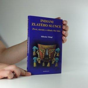 náhled knihy - Indiáni zlatého Slunce : život, zázraky a záhady říše Inků