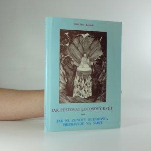 náhled knihy - Jak pěstovat lotosový květ, aneb, Jak se zenový buddhista připravuje na smrt