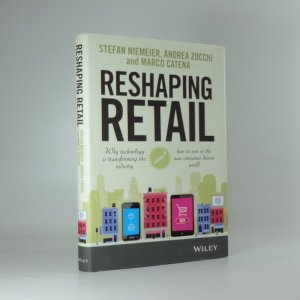 náhled knihy - Reshaping retail: Why technology is transforming the industry and how to win in the new consumer driven world