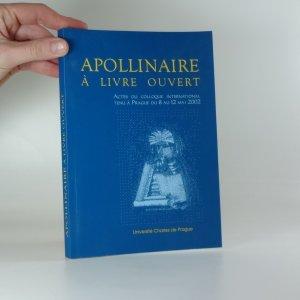 náhled knihy - Apollinaire à livre ouvert : actes du colloque international tenu à Prague du 8 au 12 mai 2002