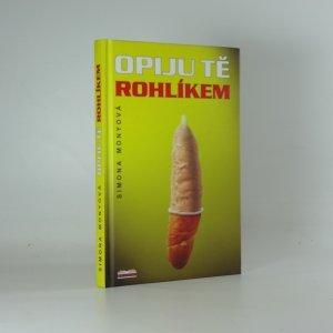 náhled knihy - Opiju tě rohlíkem