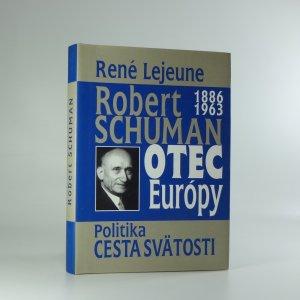 náhled knihy - Robert Schuman 1886-1963.Otec Európy.Politika-cesta svätosti