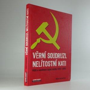 náhled knihy - Věrní soudruzi, nelítostní kati : KGB a sovětské tajné služby 1917-1991