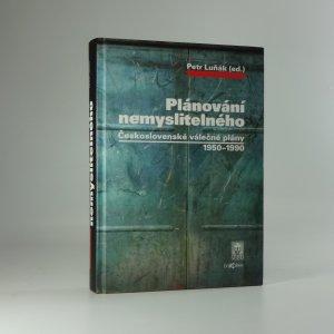 náhled knihy - Plánování nemyslitelného : Československé válečné plány 1950-1990