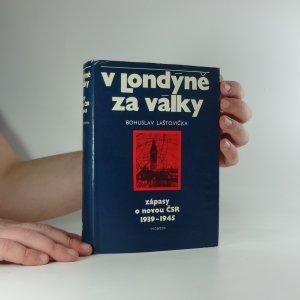 náhled knihy - V Londýně za války : zápasy o novou ČSR 1939-1945