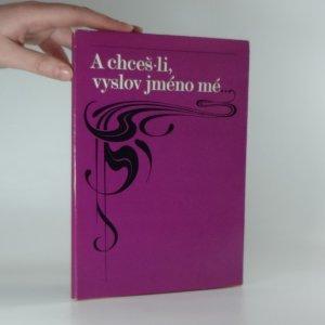 náhled knihy - A chceš-li, vyslov jméno mé... (k stému výročí narození Jiřího Karáska ze Lvovic)
