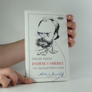 náhled knihy - Dvořák v Americe, aneb, Spirituál bílého muže