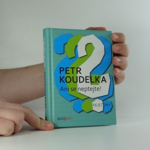 náhled knihy - Ani se neptejte! : kniha otázek, které vás napadají stále dokola - odpovědi na ně najdete v autorových fejetonech z uplynulých let