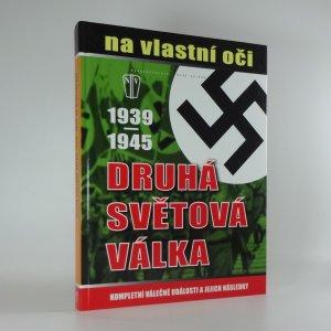 náhled knihy - Druhá světová válka 1939-1945 na vlastní oči: kompletní válečné události a jejich následky
