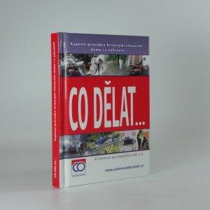 náhled knihy - Co dělat--, aneb, Kapesní průvodce krizovými situacemi doma i v zahraničí