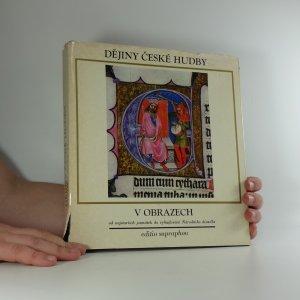 náhled knihy - Dějiny české hudby v obrazech : od nejstarších památek do vybudování Národního divadla