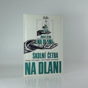 náhled knihy - Školní četba na dlani : Obsahy z děl českých a slovenských spisovatelů