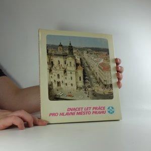 náhled knihy - Dvacet let práce pro hlavní město Prahu