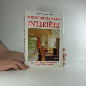 náhled knihy - Rekonstrukce a úpravy interiéru : jak udělat z obytných místností domov : nápady, detaily, příklady