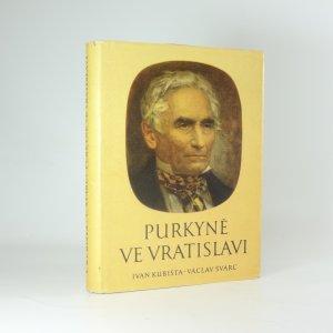 náhled knihy - Purkyně ve Vratislavi - Ivan Kubišta, Václav Švarc