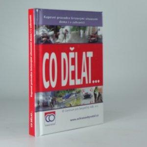 náhled knihy - Co dělat..., aneb, Kapesní průvodce krizovými situacemi doma i v zahraničí