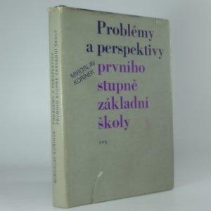náhled knihy - Problémy a perspektivy prvního stupně základní školy : [Autoreferát doktor. dis.]