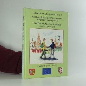 náhled knihy - Wspólne raciborsko-opawskie dziedzictwo : podręcznik do edukacji regionalnej = Společné ratibořsko-opavské dědictví : příručka k regionální výuce