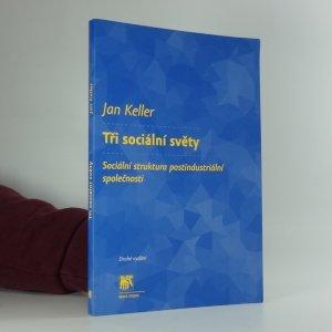 náhled knihy - Tři sociální světy : sociální struktura postindustriální společnosti