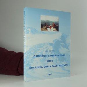 náhled knihy - O horách, lidech a pivu, aneb, Šulejkin, Dub a další hutníci