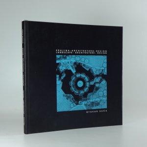 náhled knihy - Krajina, architektura, design = Landscape, architecture, design : Otakar Kuča Landscape, architecture, design