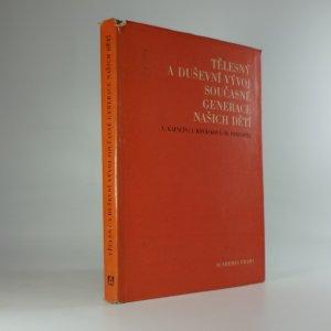 náhled knihy - Tělesný a duševní vývoj současné generace našich dětí : Rozbor výsledků longitudinálního výzkumu z r. 1956-1962