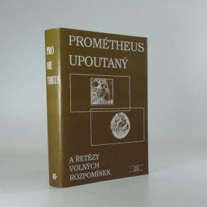 náhled knihy - Prométheus upoutaný a řetězy volných rozpomínek. Svazek I.