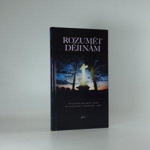 náhled knihy - Rozumět dějinám (Vývoj česko-německých vztahů na našem území v letech 1848-1948)