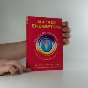 náhled knihy - Matrix energetics : věda a umění transformace, jak změníte realitu působením na kvantové pole