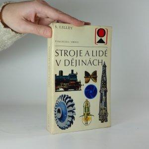 náhled knihy - Stroje a lidé v dějinách : Historie nástrojů a strojů ve vztahu ke společenskému pokroku
