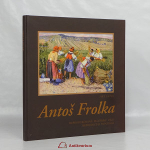 náhled knihy - Antoš Frolka : reprodukované malířské dílo (reproduced paintings)