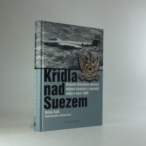náhled knihy - Křídla nad Suezem (Historie leteckých operací během sinajské a suezské války v roce 1956)