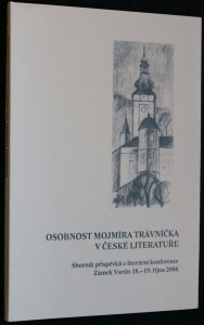 náhled knihy - Osobnost Mojmíra Trávníčka v české literatuře : sborník příspěvků z literární konference, Zámek Vsetín 18.-19. října 2006