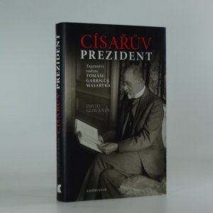 náhled knihy - Císařův prezident : tajemství rodiny Tomáše Garrigua Masaryka