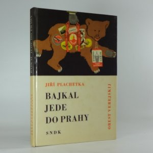 náhled knihy - Bajkal jede do Prahy : dobrodružné vyprávění o strašném a divokém medvědovi sibiřském, který se dostal z nepřístupné tajgy až na ruzyňskou pláň, jakož i o alotriích, která vyváděl, a o tom, co s ním lidé zakusili