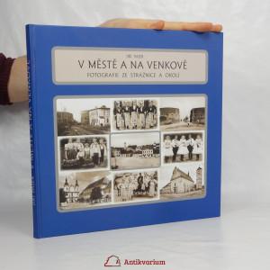 náhled knihy - V městě a na venkově : fotografie ze Strážnice a okolí