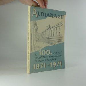 náhled knihy - Almanach k 100. výročí založení gymnasia v Domažlicích 1871-1971