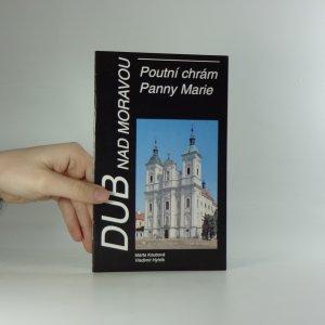 náhled knihy - Dub nad Moravou. Poutní kostel Panny Marie.