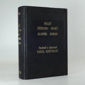 náhled knihy - Velký německo-český slovník Unikum s mluvnicí, pravopisem, frazeologií a podrobným přehledem německého skloňování, časování a stupňování