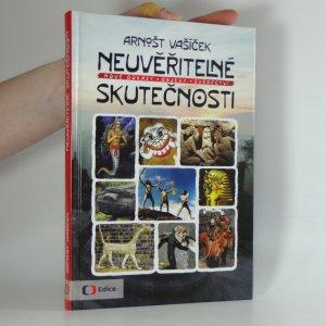 náhled knihy - Neuvěřitelné skutečnosti : nové důkazy, objevy, svědectví