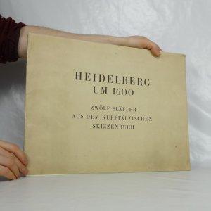 náhled knihy - Heidelberg um 1600. Zwölf Blätter aus dem Kurpfälzisches Skizzenbuch.
