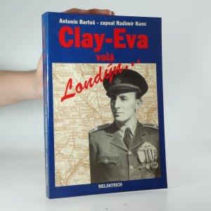 náhled knihy - Clay-Eva volá Londýn: hlášení z let 1939-45