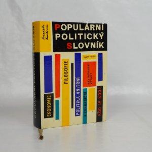 náhled knihy - Populární politický slovník : ekonomie, filosofie, mezinárodní vztahy, politika vnitřní a zahraniční, kdo je kdo