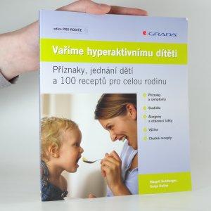 náhled knihy - Vaříme hyperaktivnímu dítěti : příznaky, jednání dětí a 100 receptů pro celou rodinu