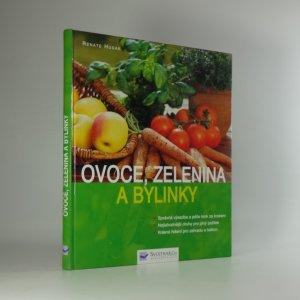 náhled knihy - Ovoce, zelenina a bylinky : správná výsadba a péče krok za krokem, nejlahodnější druhy pro plný požitek, krásná řešení pro zahradu a balkon