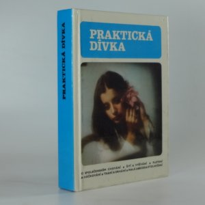 náhled knihy - Praktická dívka : o společenském chování, šití a vyšívání, pletení a háčkování, tkaní a drhání, malá abeceda stolničení