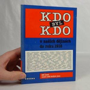 náhled knihy - Kdo byl kdo v našich dějinách do roku 1918 : 666 hesel, téměř 1000 dalších jmen